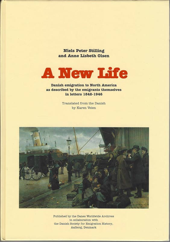 A New Life: Danish emigration to North America as described by the emigrants themselves in letters 1842-1946