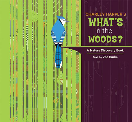 Charley Harper: What's In the Woods? A Nature Discovery Book